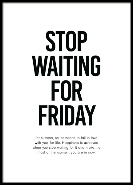 Stop Waiting for Friday Poster in the group Posters & Prints / Sizes / 50x70cm | 20x28 at Desenio AB (12001)