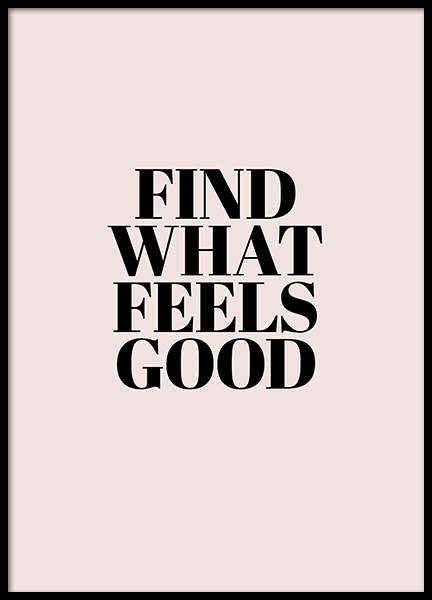 Find What Feels Good Poster in the group Posters & Prints / Sizes / 30x40cm | 12x16 at Desenio AB (12353)