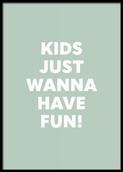 Kids Just Wanna Have Fun Poster in the group Posters & Prints / Kids posters at Desenio AB (13325)