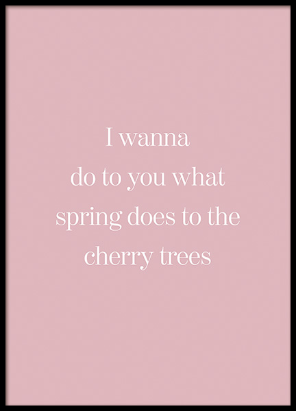 What Spring Does to Cherry Trees Poster in the group Posters & Prints / Text posters at Desenio AB (14414)