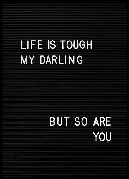 Life Is Tough My Darling  Poster in the group Posters & Prints / Text posters at Desenio AB (2265)
