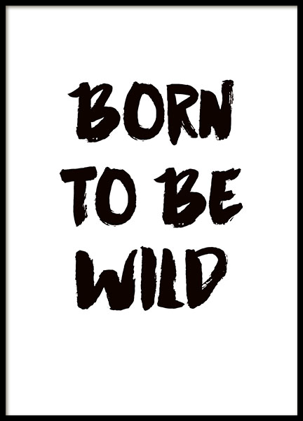 poster with text born to be wild in black and white prints online. Black Bedroom Furniture Sets. Home Design Ideas