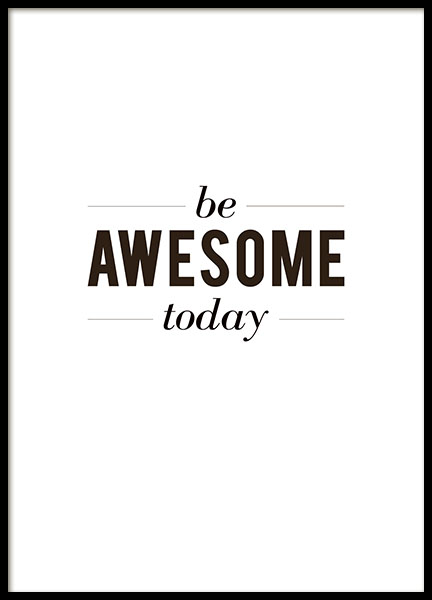 Black and white prints with the text, be awesome today