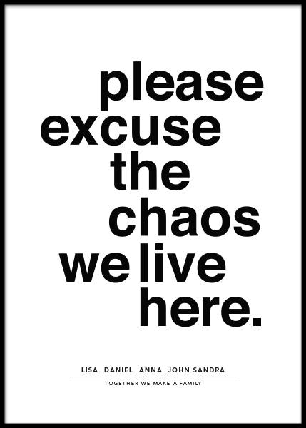Please Excuse the Chaos Personal Poster in the group Posters & Prints / Personalized wall art at Desenio AB (pp0014)