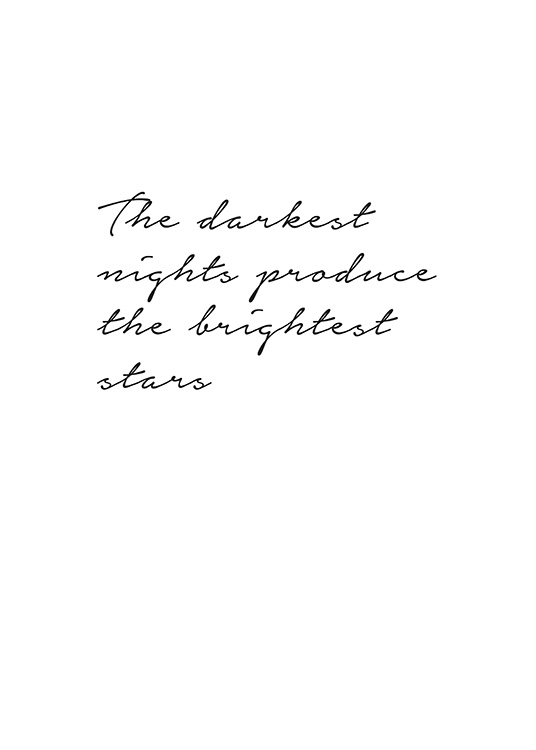 - Text print with quote Tthe darkest nights produce the brightest stars