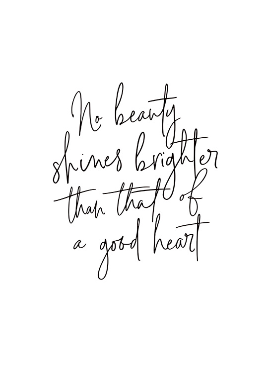 - Quote print with text about the beauty of a good heart