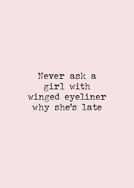 - Quote print in black and pink with text about never asking a girl with winged eyeliner why she's late