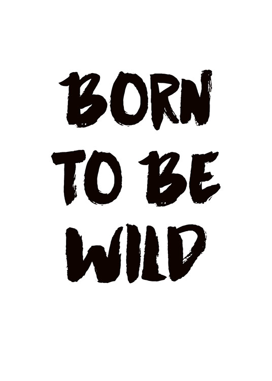 poster with text â born to be wildâ in black and white prints online